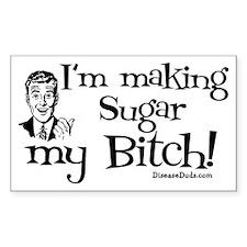 I'm making sugar my Bitch Rectangle Decal