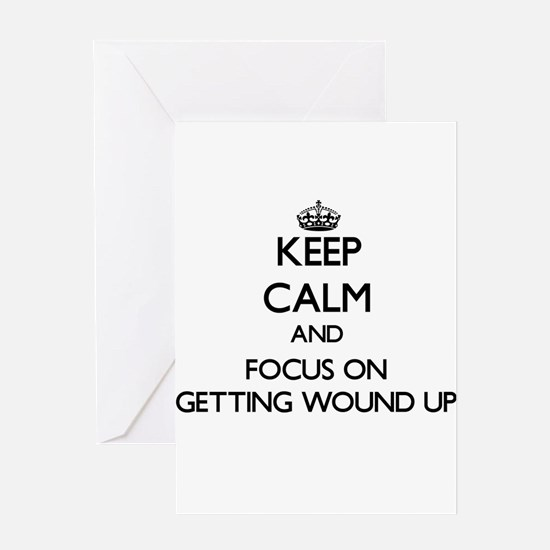 Keep Calm and focus on Getting Wound Up Greeting C