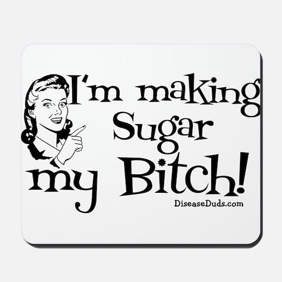 I'm Making Sugar my Bitch Mousepad