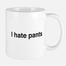 I hate pants Mugs