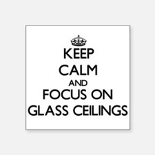 Keep Calm and focus on Glass Ceilings Sticker