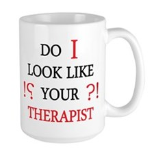 Do i Look Like Your Therapist Mugs