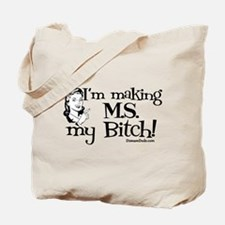 I'm Making MS my Bitch Tote Bag
