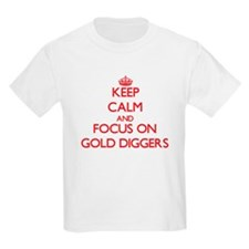 Keep Calm and focus on Gold Diggers T-Shirt