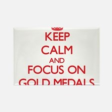 Keep Calm and focus on Gold Medals Magnets