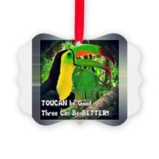 Toucan Be Good...three Can Ornament