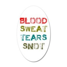 Blood Sweat Tears Snot - Wall Decal