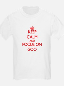 Keep Calm and focus on Goo T-Shirt