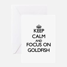 Keep Calm and focus on Goldfish Greeting Cards
