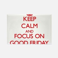 Keep Calm and focus on Good Friday Magnets