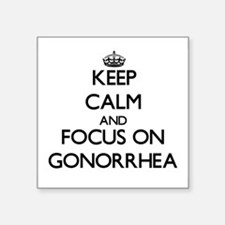 Keep Calm and focus on Gonorrhea Sticker