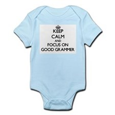 Keep Calm and focus on Good Grammer Body Suit