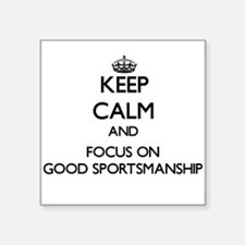 Keep Calm and focus on Good Sportsmanship Sticker