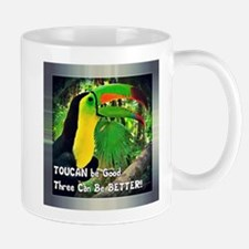 TOUCAN be Good...Three Can Be Better!! Mugs