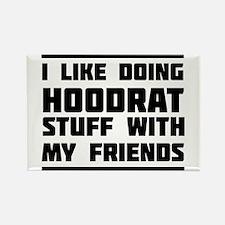 I like doing hoodrat stuff with my friends Magnets