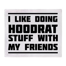 I like doing hoodrat stuff with my friends Throw B