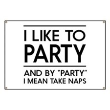 "I like to party and by ""party"" I mean take naps Ba"