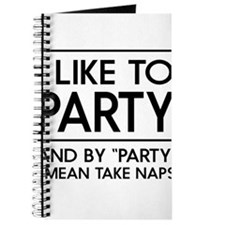 "I like to party and by ""party"" I mean take naps Jo"