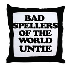 Bad Spellers of the World Untie Throw Pillow