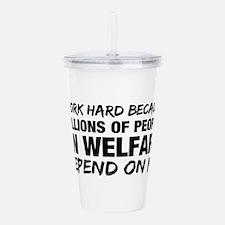I work hard because millions of people on welfare