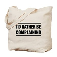 I'd rater be complaining Tote Bag