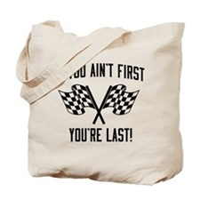 If you ain't first you're last Tote Bag