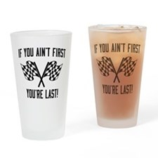 If you ain't first you're last Drinking Glass