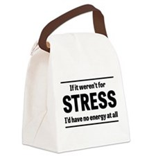 If it weren't for STRESS I'd have no energy at all