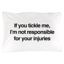 If you tickle me, I'm not responsible for your inj