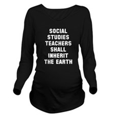 Social Studies Teach Long Sleeve Maternity T-Shirt