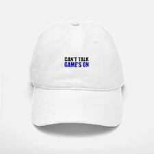 Can't talk game's on Baseball Baseball Cap