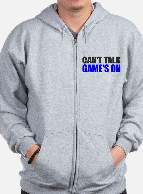 Can't talk game's on Zip Hoodie