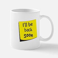 I'll be back soon Mugs