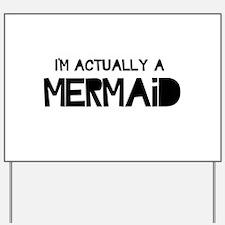 I'm Actually A Mermaid Yard Sign