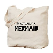 I'm Actually A Mermaid Tote Bag