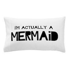 I'm Actually A Mermaid Pillow Case