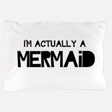 I'm Actually A Mermaid Pillow Case