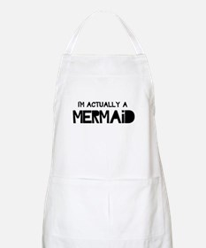 I'm Actually A Mermaid Apron