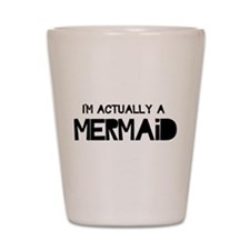 I'm Actually A Mermaid Shot Glass