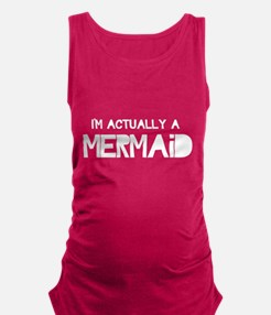 I'm Actually A Mermaid Maternity Tank Top