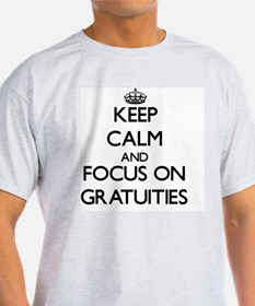 Keep Calm and focus on Gratuities T-Shirt