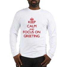 Keep Calm and focus on Greeting Long Sleeve T-Shir