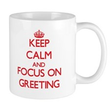 Keep Calm and focus on Greeting Mugs