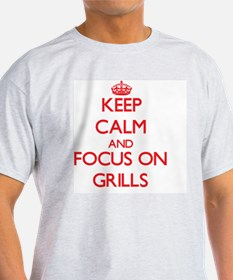 Keep Calm and focus on Grills T-Shirt