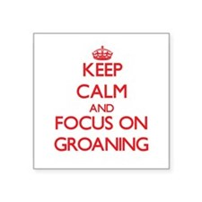 Keep Calm and focus on Groaning Sticker