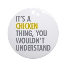 Its A Chicken Thing Ornament (Round)