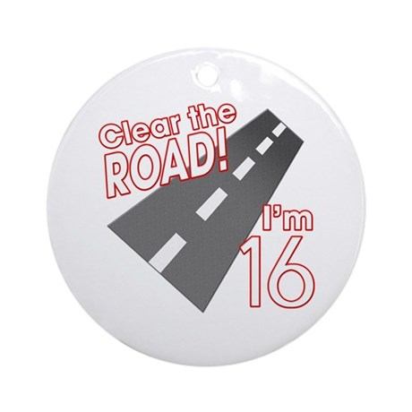 Clear the Road I'm 16 Ornament (Round)