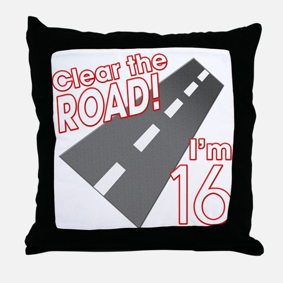 Clear the Road I'm 16 Throw Pillow