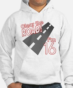 Clear the Road I'm 16 Hoodie