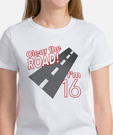 Clear the Road I'm 16 Women's T-Shirt